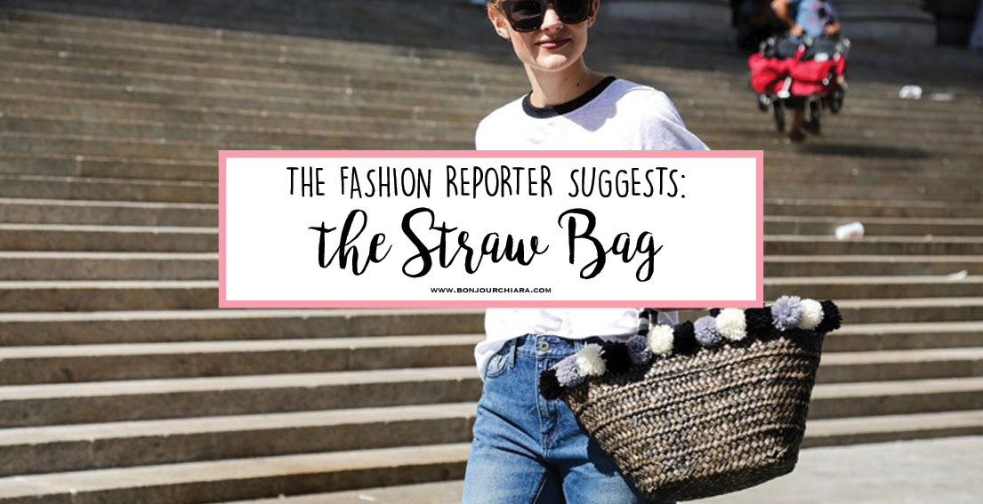 The Fashion Reporter Suggests: 12 Straw Bags To Buy Right Now
