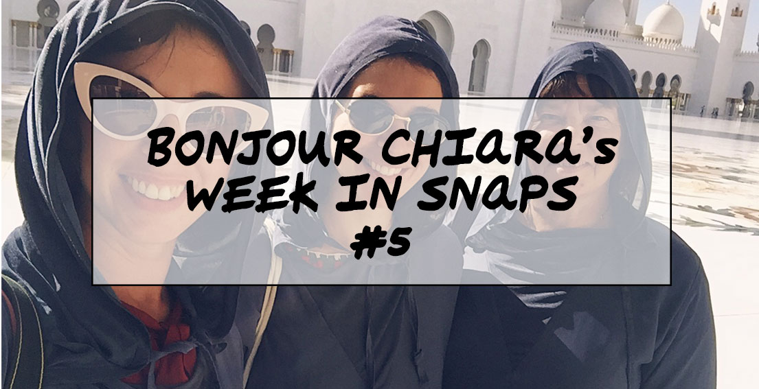 What Bonjour Chiara did this week #5 - The family came to visit me, Grand Mosque of Abu Dhabi, Jimmy Choo party, a bit of shopping at West Elm