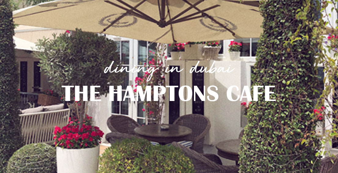 The Hamptons Cafe - Jumeirah Beach Road / a curated boutique restaurant that serves delicious breakfasts in Dubai #visitDubai